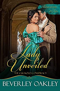 Lady Unveiled - The Cuckold's Conspiracy (Daughters of Sin Book 5) by [Beverley Oakley]