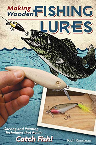 Making Wooden Fishing Lures: Carving and Painting Techniques that Really Catch Fish (Fox Chapel...