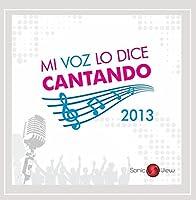 Mi Voz Lo Dice Cantando 2013