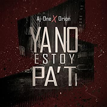 Ya No Estoy Pa Ti (feat. Orion)