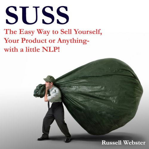 SUSS     The Easy Way to Sell Yourself, Your Product, Your Service or Your Idea - with a little NLP!              By:                                                                                                                                 Mr Russell Webster                               Narrated by:                                                                                                                                 Mr Russell Webster                      Length: 1 hr and 16 mins     7 ratings     Overall 2.1