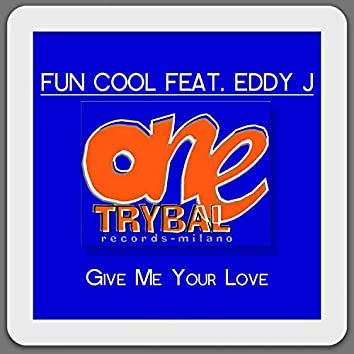 Give Me Your Love (feat. Eddy J)