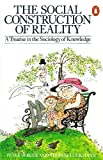 The Social Construction of Reality: A Treatise in the Sociology of Knowledge (Penguin Social Sciences) - Peter L. Berger