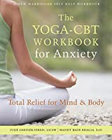 The Yoga-CBT Workbook for Anxiety: Total Relief for Mind & Body (A New Harbinger Self-help Workbook)