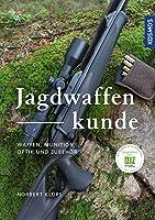 Jagdwaffenkunde: Waffen, Munition, Optik und Zubehr