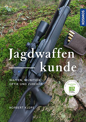 Jagdwaffenkunde: Waffen, Munition, Optik und Zubehör
