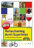 eBay - Verkaufserfolg durch Superfotos - Gute Produktfotos für eBay, selbst gemacht!: So machen Sie...
