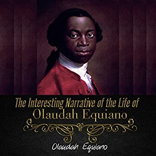 The Interesting Narrative of the Life of Olaudah Equiano                   De :                                                                                                                                 Olaudah Equiano                               Lu par :                                                                                                                                 Jeff Moon                      Durée : 6 h et 45 min     Pas de notations     Global 0,0