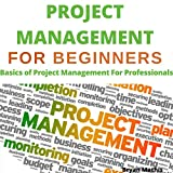 Project Management for Beginners Book: Basics of Project Management for Professionals