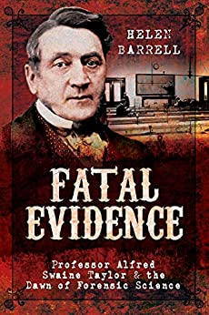 Fatal Evidence: Professor Alfred Swaine Taylor & the Dawn of Forensic Science by [Helen Barrell]
