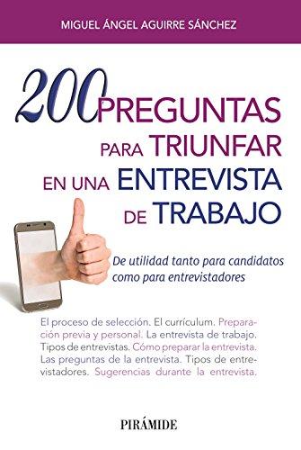 200 preguntas para triunfar en una entrevista de trabajo: De utilidad tanto para candidatos como para entrevistadores (Libro Práctico)