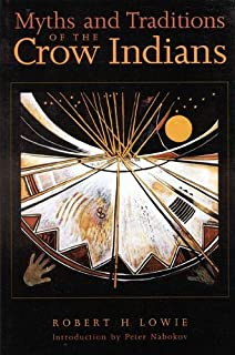 Myths and Traditions of the Crow Indians (Sources of American Indian Oral Literature)