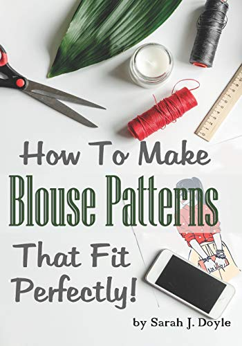 How to Make Blouse Patterns That Fit Perfectly: Illustrated Step-By-Step Guide for Easy Pattern Making
