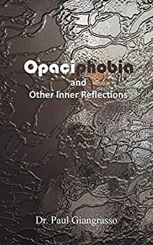 Opaciphobia and Other Inner Reflections