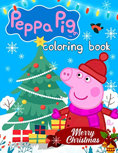 Peppa Pig Coloring Book: A Flawless Merry Christmas Coloring Book For Kids To Be Creative And Relax By Coloring Many Peppa Pig Illustrations