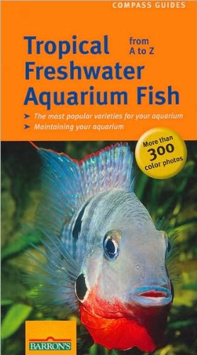Tropical Freshwater Aquarium Fish from A to Z (Compass Guides)