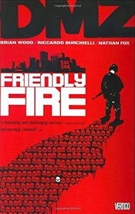 DMZ Vol. 4: Friendly Fire by Brian Wood(2008-03-05)