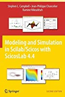 Modeling and Simulation in Scilab/Scicos with ScicosLab 4.4 by Stephen L. Campbell Jean-Philippe Chancelier Ramine Nikoukhah(2009-12-21)