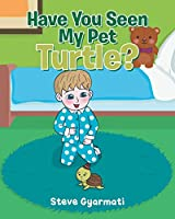 Have You Seen My Pet Turtle?