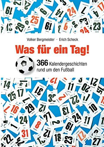 Was für ein Tag!: 366 Kalendergeschichten rund um den Fußball