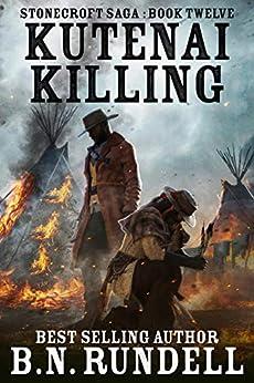 Kutenai Killing: A Historical Western Novel (Stonecroft Saga Book 12) by [B.N. Rundell]