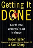 Getting It Done: How to Lead When You're Not in Charge
