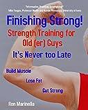 Finishing Strong! Strength Training for Old(er) Guys
