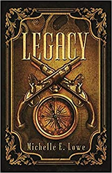 Legacy (Vol.1): Steampunk/Fantasy Novel (Action/Adventure Book One) by [Michelle E. Lowe]