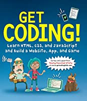 Get Coding!: Learn HTML, CSS and Javascript and Build a Website, App, and Game