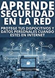 APRENDE SEGURIDAD EN LA RED : : PROTEGE TUS DISPOSITIVOS Y DATOS PERSONALES CUANDO ESTES EN INTERNET