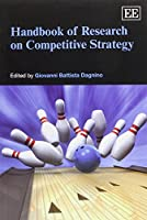 Handbook of Research on Competitive Strategy (Research Handbooks in Business and Management series)
