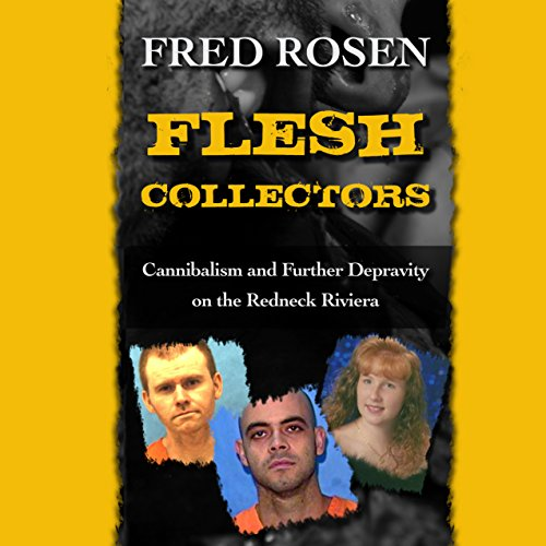 Flesh Collectors     Cannibalism and Further Depravity on the Redneck Riviera              By:                                                                                                                                 Fred Rosen                               Narrated by:                                                                                                                                 Graham Vick                      Length: 6 hrs and 48 mins     12 ratings     Overall 3.5