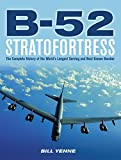 B-52 Stratofortress: The Complete History of the World's Lon