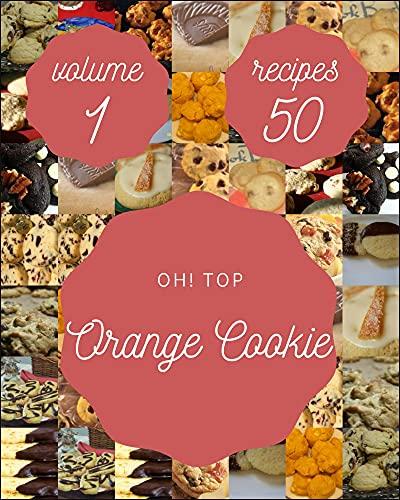 Oh! Top 50 Orange Cookie Recipes Volume 1: A Orange Cookie Cookbook Everyone Loves! (English...