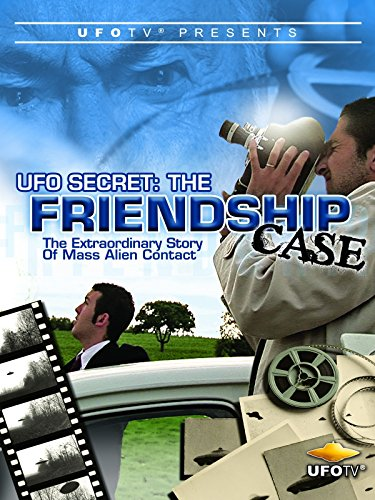 UFO Secret - The Friendship Case - Extraordinary Case of Mass Alien Contact