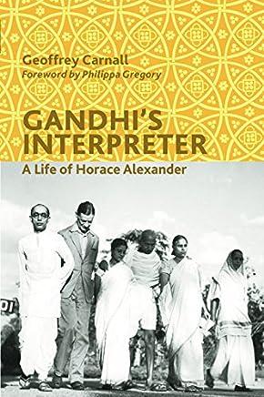 Gandhi's Interpreter: A Life of Horace Alexander