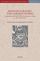 Meister Eckhart, the German Works: 56 Homilies for the Liturgical Year. 2. De Sanctis: Introduction, Translation and Notes (Eckhart: Texts and Studies)