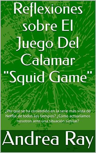 Reflexiones sobre El Juego Del Calamar 'Squid Game': ¿Por qué se ha convertido en la serie más vista de Netflix de todos los tiempos? ¿Cómo actuaríamos ... similar? (Reflexiones sobre la vida)
