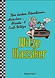 Witze-Klassiker. Die besten Blondinen-, Häschen-, Manta-, Chuck-Norris-, Trabiwitze und viele mehr: Über 1000 Kultwitze