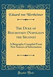 The Duke of Reichstadt (Napoleon the Second): A Biography Compiled From New Sources of Information (Classic Reprint)