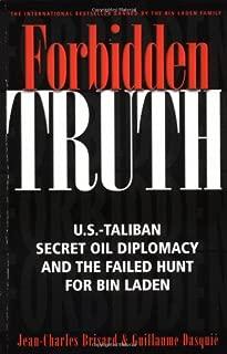 Forbidden Truth: U.S.-Taliban Secret Oil Diplomacy, Saudi Arabia and the Failed Search for bin Laden