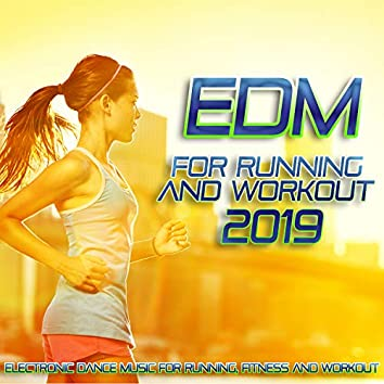 EDM For Running And Workout 2019 - Electronic Dance Music For Running, Fitness And Workout.
