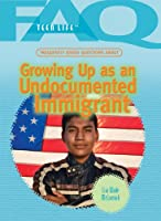 Frequently Asked Questions About Growing Up As An Undocumented Immigrant (FAQ: Teen Life)