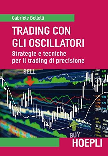 Trading con gli oscillatori. Strategie e tecniche per il trading di precisione