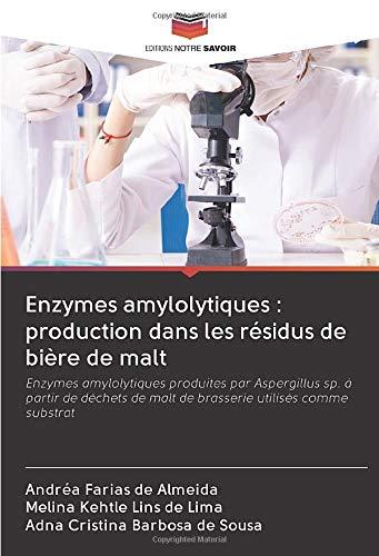 Enzymes amylolytiques : production dans les résidus de bière de malt: Enzymes amylolytiques produites par Aspergillus sp. à partir de déchets de malt de brasserie utilisés comme substrat