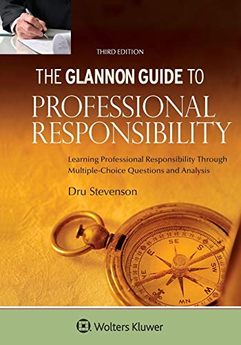 Compare Textbook Prices for Glannon Guide to Professional Responsibility: Learning Professional Responsibility Through Multiple Choice Questions and Analysis Glannon Guides 3 Edition ISBN 9781543829839 by Dru Stevenson