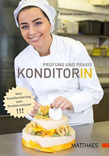 Prüfung und Praxis Konditor/in: Praxishandbuch der Konditorei