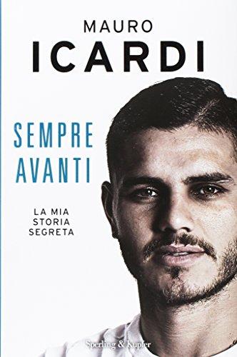 Mauro Icardi - Sempre avanti: la mia storia segreta