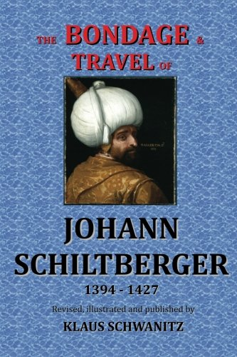 The Bondage  and Travels  of Johann Schiltberger: From the Battle of Nicopolis 1396 to freedom 1427 A.D.
