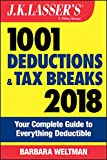 J.K. Lasser′s 1001 Deductions and Tax Breaks 2018: Your Complete Guide to Everything Deductible